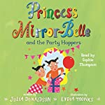 Princess Mirror-Belle and the Party Hoppers | Julia Donaldson,Lydia Monks