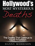 img - for Hollywood s Most Mysterious Deaths: The Deaths That Continue to Haunt Tinseltown book / textbook / text book