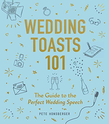 Wedding Toasts 101: The Guide to the Perfect Wedding Speech (The Perfect Best Man Speech)