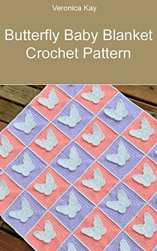 Butterfly Baby Blanket Crochet Pattern by [Kay, Veronica]