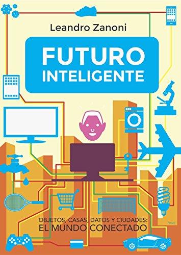 Futuro Inteligente: Objetos, casas, datos y ciudades: El mundo conectado (Spanish