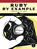 Ruby by Example : Concepts and Code, Baird, Kevin, 1593271484