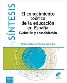 El conocimiento teórico de la educación es España: Teresa Rabazas Romero: 9788490771006: Amazon.com: Books