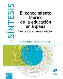 El conocimiento teórico de la educación en España Libros de Síntesis: Amazon.es: Rabazas Romero, Teresa: Libros