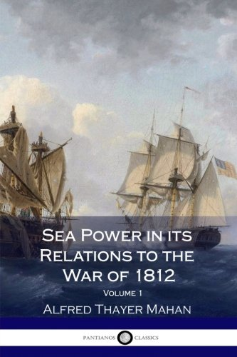 Download Sea Power in its Relations to the War of 1812 - Volume 1 PDF