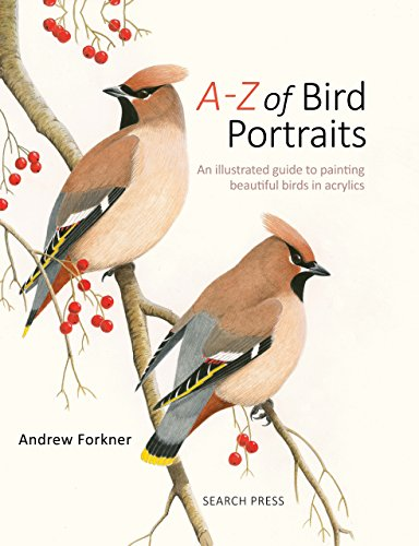 A-Z of Bird Portraits - An illustrated guide to painting beautiful birds in acrylics (Acrylic Flower Painting)