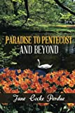 Paradise to Pentecost and Beyond, Jane Cocke Perdue, 1491852089