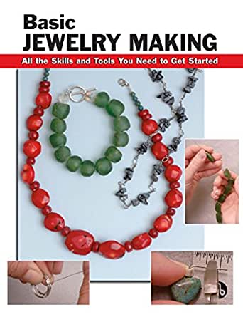 Basic Jewelry Making: All the Skills and Tools You Need to