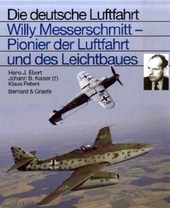 Willi Messerschmitt - Pionier der Luftfahrt und des Leichtbaues (Die deutsche Luftfahrt)
