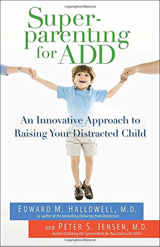 Superparenting for ADD: An Innovative Approach to Raising Your Distracted Child [Edward M. Hallowell - Peter S. Jensen] (Tapa Blanda)