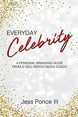 Everyday Celebrity: A Personal Branding Guide from a Hollywood Media Coach