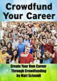 Crowdfund Your Career: Create Your Own Career Through Crowdfunding
