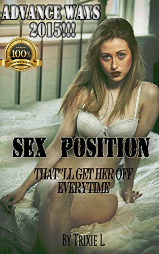 Sex Positions: That'll get her Off Every Time (The most advance ways!, 2015)