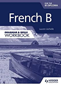 French B for the Ib Diploma: Grammar & Skills Workbook
