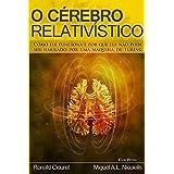 O Cerebro Relativistico: COMO ELE FUNCIONA E POR QUE ELE NÃO PODE SER SIMULADO POR UMA MÁQUINA DE TURING (Portuguese Edition)