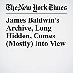 James Baldwin's Archive, Long Hidden, Comes (Mostly) Into View | Jennifer Schuessler