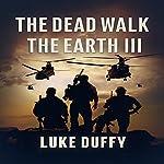 The Dead Walk the Earth: Part III | Luke Duffy
