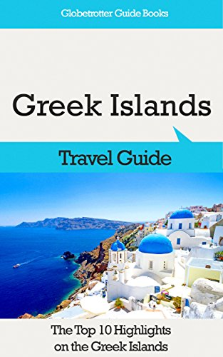 Greek Islands Travel Guide: The Top 10 Highlights on the Greek Islands (Globetrotter Guide Books)