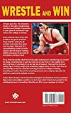 Wrestle and Win: The Wrestlers Guide to Strength, Conditioning, Nutrition and College Preparation