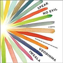 Speak No Evil: A Novel Audiobook by Uzodinma Iweala Narrated by Prentice Onayemi, Julia Whelan