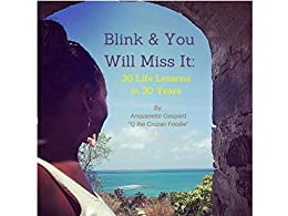 Blink & You Will Miss It: 30 Life Lessons in 30 Years by [Gaspard, Anquanette]