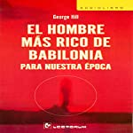El Hombre Mas Rico de Babilonia Para Nuestra Epoca [The Richest Man in Babylon] (Spanish Edition) | George Hill