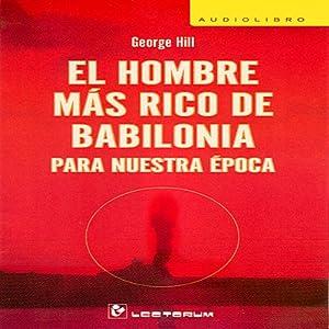 El Hombre Mas Rico de Babilonia Para Nuestra Epoca [The Richest Man in Babylon] (Spanish Edition) Audiobook