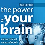 The Power of Your Brain: Use Your Mind and Memory Effectively | Ross Coleman