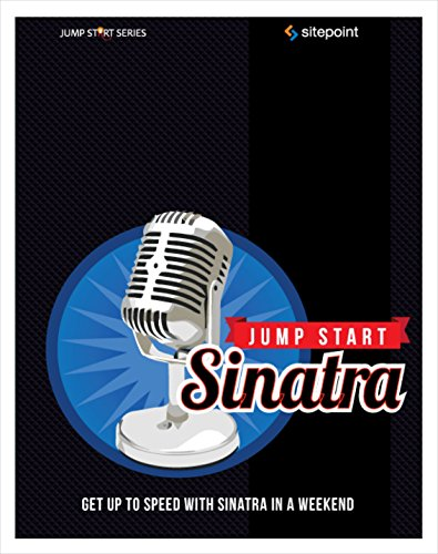 Jump Start Sinatra: Get Up to Speed With Sinatra in a Weekend by Brand: SitePoint