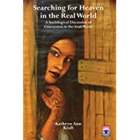 Searching for Heaven in the Real World: A Sociological Discussion of Conversion in the Arab World