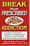 Break Your Prescribed Addiction, Billie J. Sahley and Katherine M. Birkner, 1889391271