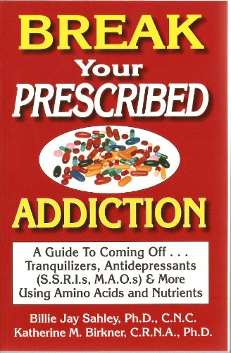 Break Your Prescribed Addition: A Guide To Coming Off Tranquilizers, Antidepressants (S.S.R.I.s, M.A.O.s) & More Using Amino Acids And Nutrient (Billies Wholesale)