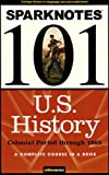U.S. History: Colonial Period through 1865 (SparkNotes 101), SparkNotes Editors, 1411403355
