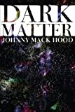Dark Matter, Johnny Mack Hood, 1425954472
