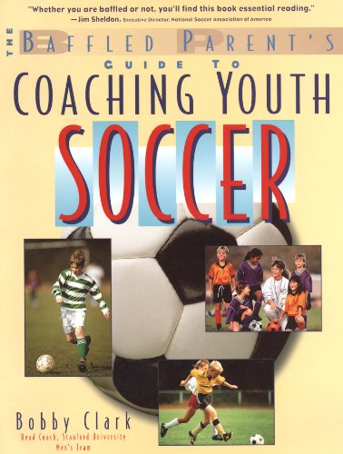 The Baffled Parent's Guide to Coaching Youth Soccer (Baffled Parent's Guides)