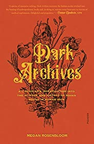 Dark Archives: A Librarian's Investigation into the Science and History of Books Bound in Human