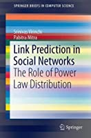 Link Prediction in Social Networks: Role of Power Law Distribution Front Cover