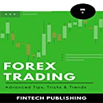 Forex Trading: Advanced Tips, Tricks & Trends: Investments & Securities, Book 11 |  FinTech Publishing