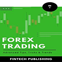 Forex Trading: Advanced Tips, Tricks & Trends: Investments & Securities, Book 11 Audiobook by  FinTech Publishing Narrated by Michael Hatak