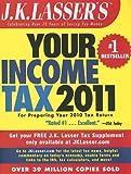 JK Lasser's Your Income Tax 2011, J. K. Lasser and J. K. Lasser Institute Staff, 0132599228