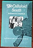 The Celluloid South : Hollywood and the Southern Myth, Campbell, Edward D., Jr., 0870493272