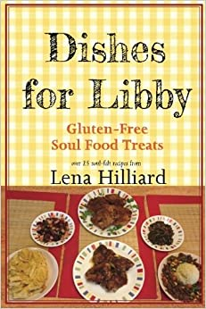 Dishes for libby gluten free soul food treats lena hilliard dishes for libby gluten free soul food treats forumfinder Images