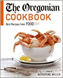 The Oregonian Cookbook: Best Recipes from Foodday