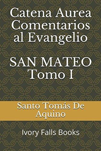 Catena Aurea Comentarios al Evangelio SAN MATEO Tomo I (Spanish Edition) [Santo Tomas De Aquino] (Tapa Blanda)