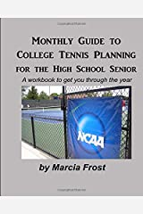 Monthly Guide to College  Tennis Planning for the High School Senior: A workbook to get you through the year Paperback