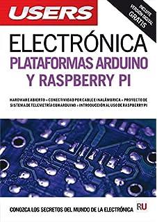 Electrónica: plataformas Arduino y Raspberry Pi , Manuales USERS (Spanish Edition)