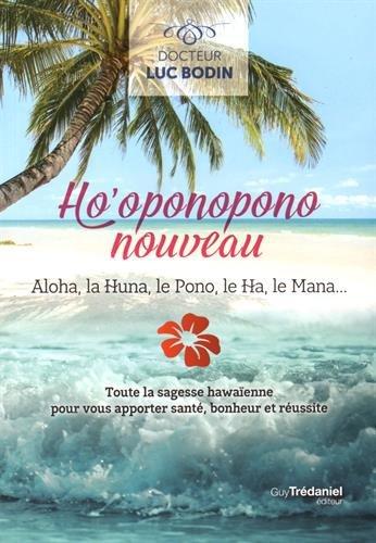 Ho'oponopono nouveau : Aloha, la Huna, le Pono, le Ha, le Mana... Broché – 29 avril 2016 Luc Bodin Guy Trédaniel éditeur 2813209392 Bien dans sa tête