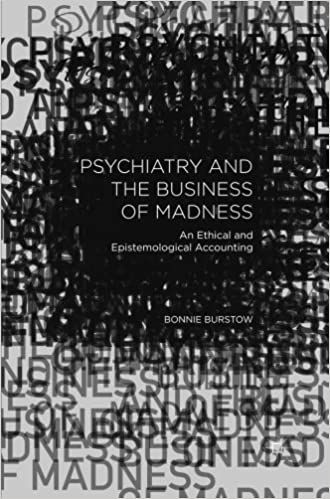 Psychiatry and the Business of Madness: An Ethical and