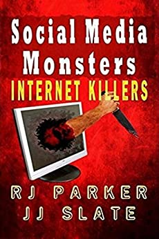 Social Media Monsters: Internet Killers by [Parker Ph.D., RJ, Slate, JJ]