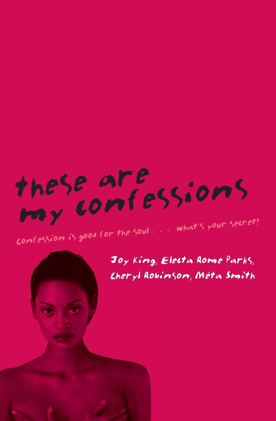 Amazon.com: These Are My Confessions (9780061193118): Joy King, Electa Rome  Parks, Cheryl Robinson, Meta Smith: Books